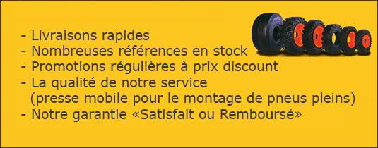 Nombreuses références en stock Promotions régulières à prix discount Livraisons rapides La qualité de notre service (presse mobile pour le montage de pneus pleins) Notre garantie
